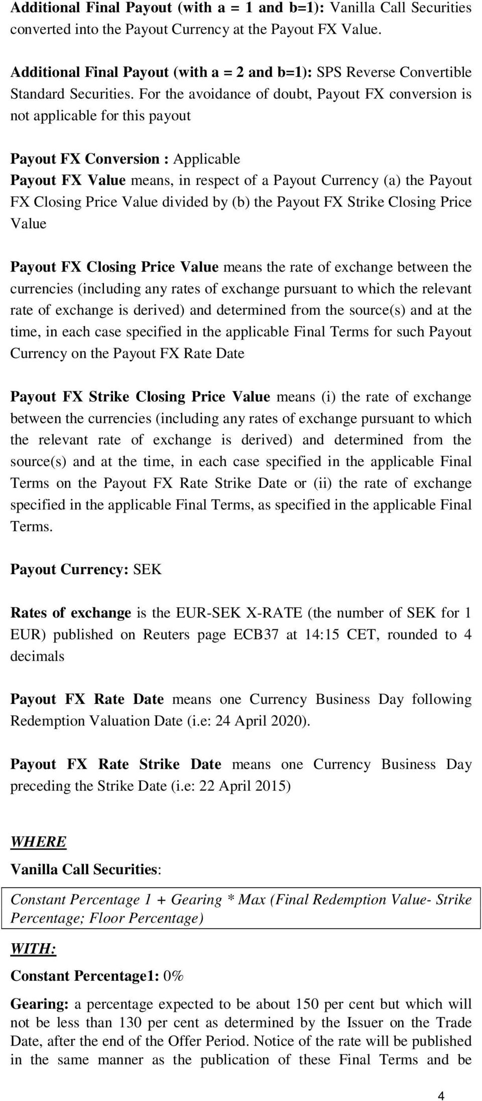 For the avoidance of doubt, Payout FX conversion is not applicable for this payout Payout FX Conversion : Applicable Payout FX Value means, in respect of a Payout Currency (a) the Payout FX Closing