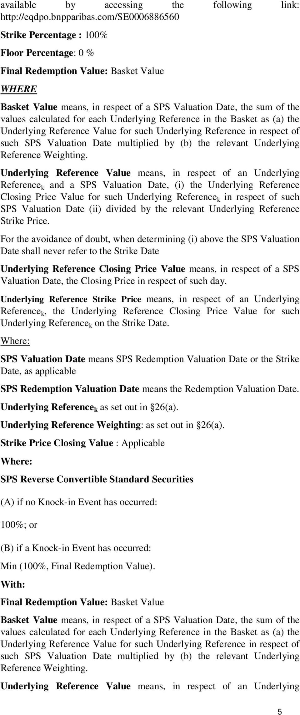 each Underlying Reference in the Basket as (a) the Underlying Reference Value for such Underlying Reference in respect of such SPS Valuation Date multiplied by (b) the relevant Underlying Reference