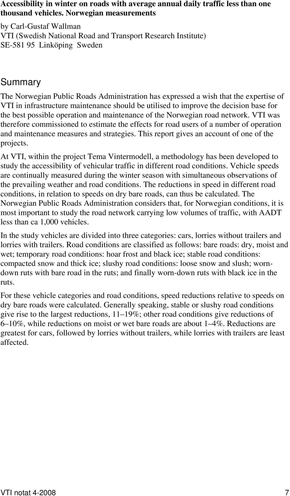 wish that the expertise of VTI in infrastructure maintenance should be utilised to improve the decision base for the best possible operation and maintenance of the Norwegian road network.