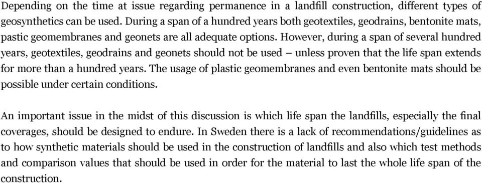 However, during a span of several hundred years, geotextiles, geodrains and geonets should not be used unless proven that the life span extends for more than a hundred years.