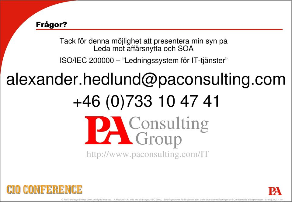 för IT-tjänster alexander.hedlund@paconsulting.com +46 (0)733 10 47 41 Consulting Group http://www.paconsulting.com/it PA Knowledge Limited 2007.