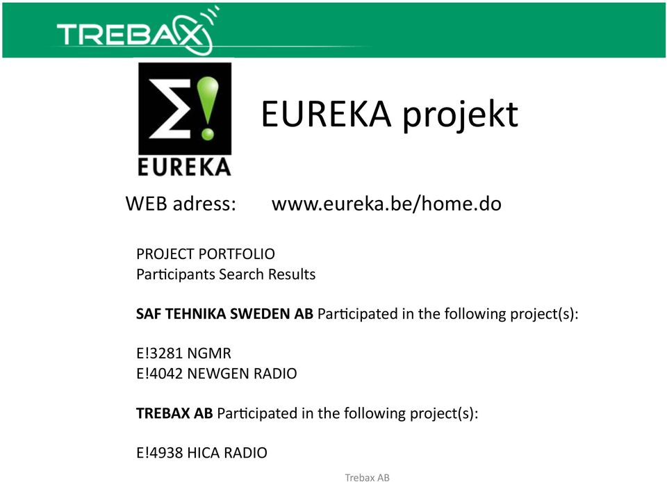 SWEDEN AB ParBcipated in the following project(s): E!3281 NGMR E!