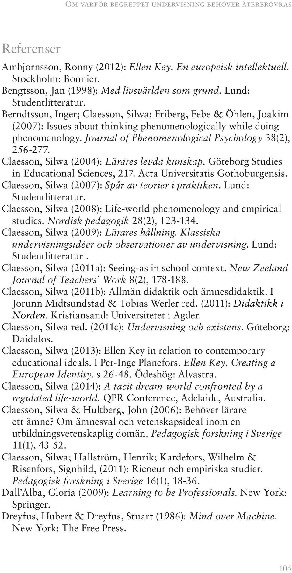 Journal of Phenomenological Psychology 38(2), 256-277. Claesson, Silwa (2004): Lärares levda kunskap. Göteborg Studies in Educational Sciences, 217. Acta Universitatis Gothoburgensis.