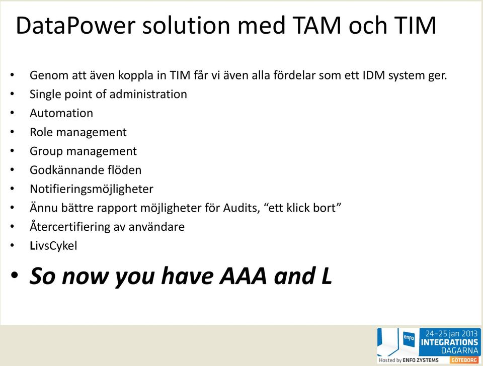 Single point of administration Automation Role management Group management Godkännande