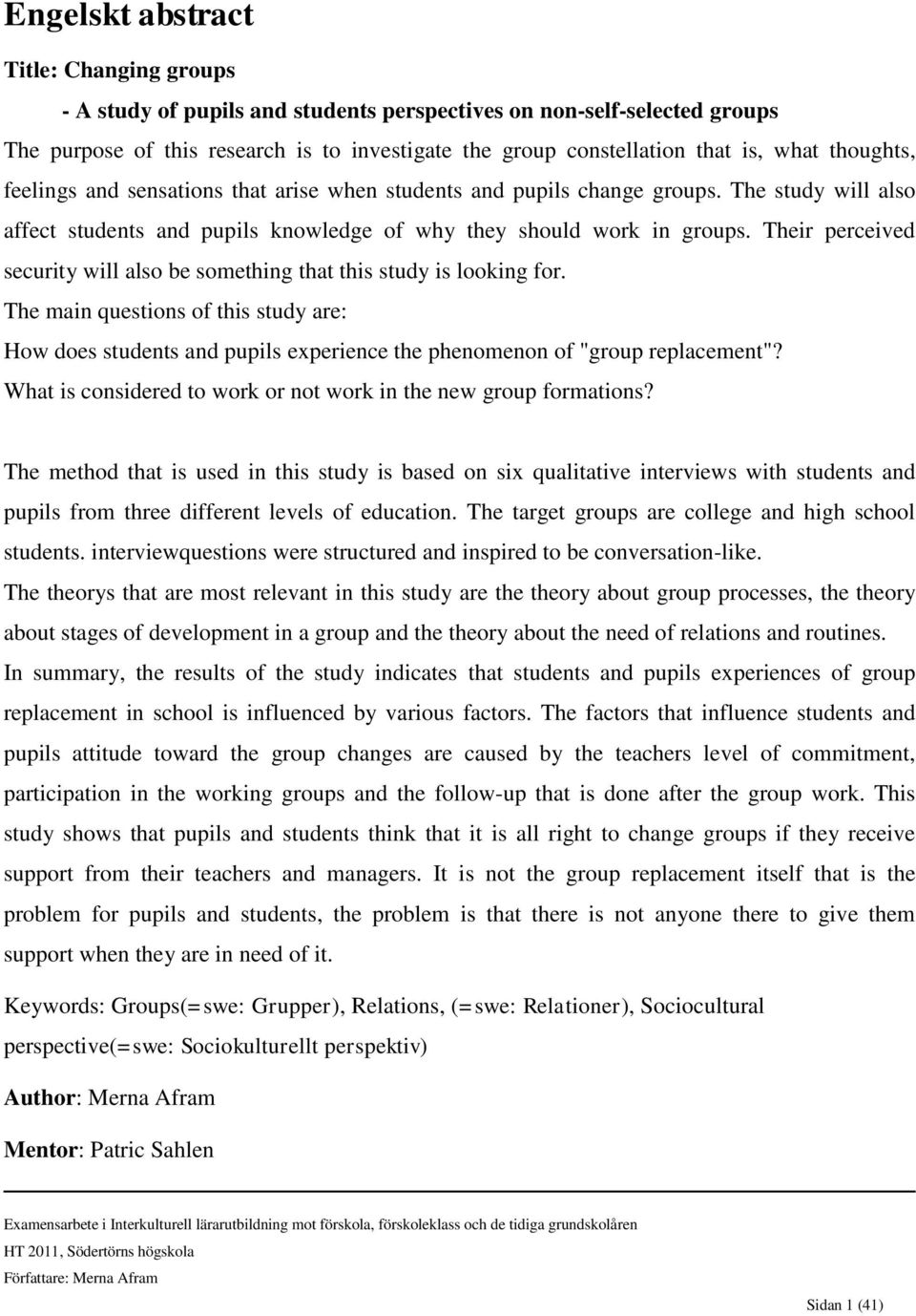 "Their perceived security will also be something that this study is looking for. The main questions of this study are: How does students and pupils experience the phenomenon of ""group replacement""?"