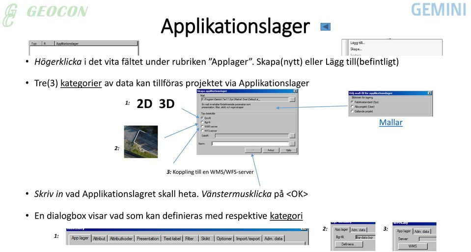 Applikationslager 1: 2D 3D Mallar 2: 3: Koppling till en WMS/WFS-server Skriv in vad