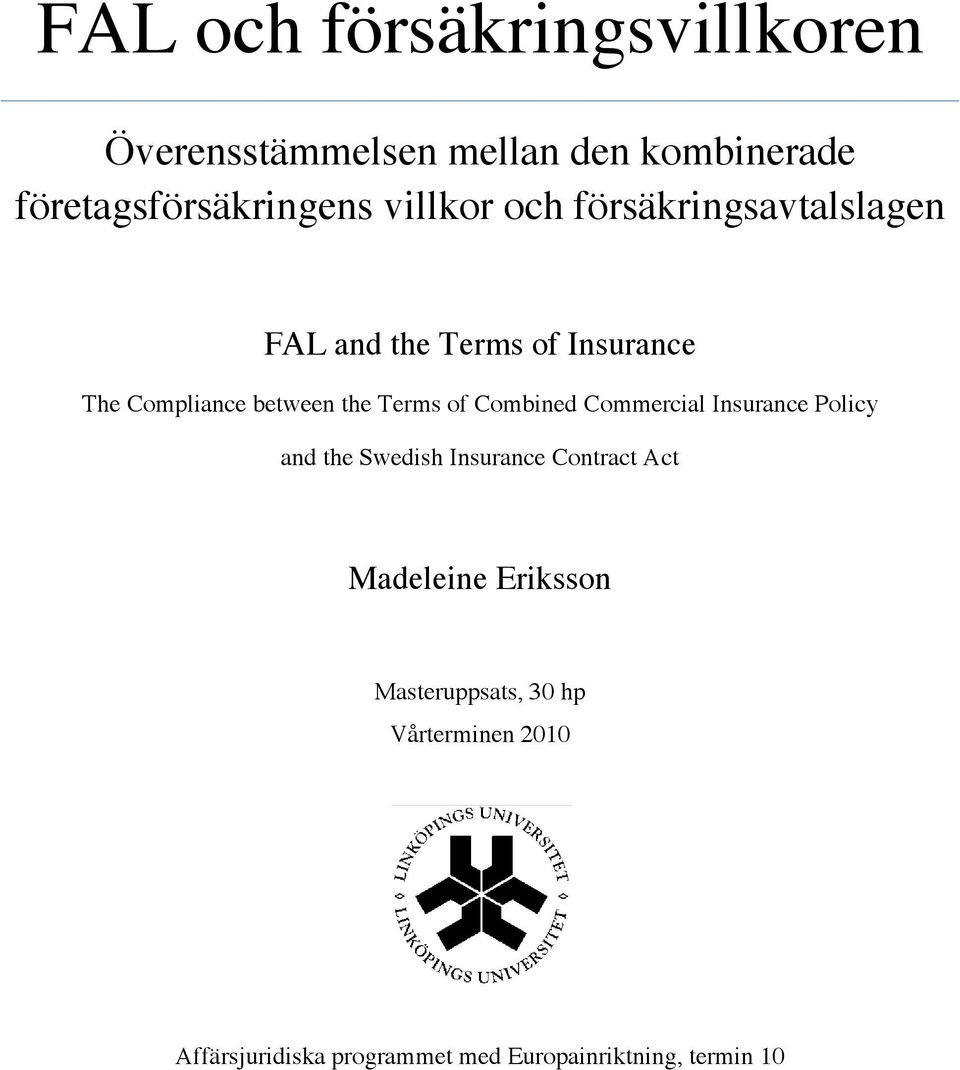 Terms of Combined Commercial Insurance Policy and the Swedish Insurance Contract Act Madeleine