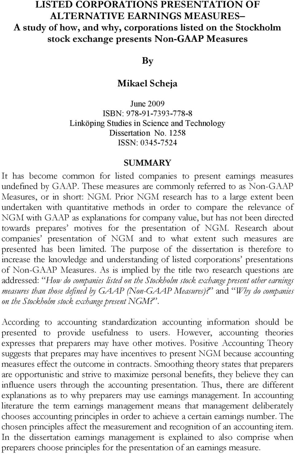 1258 ISSN: 0345-7524 SUMMARY It has become common for listed companies to present earnings measures undefined by GAAP. These measures are commonly referred to as Non-GAAP Measures, or in short: NGM.
