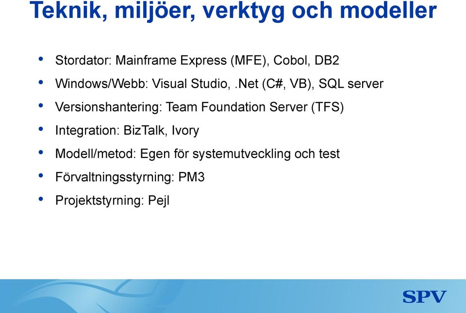 Net (C#, VB), SQL server Versionshantering: Team Foundation Server (TFS)
