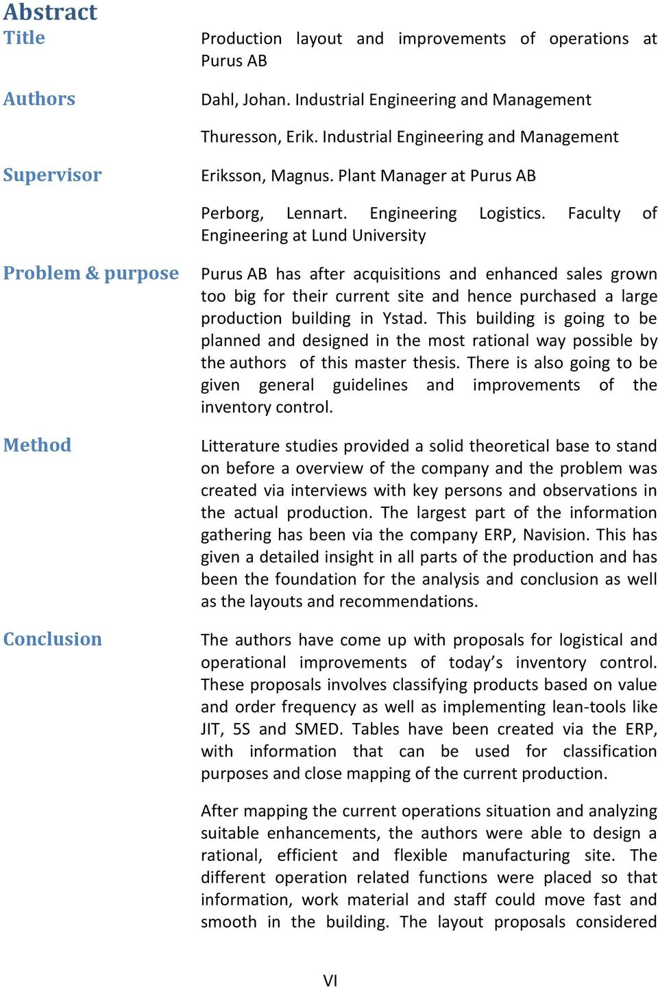Faculty of Engineering at Lund University Problem & purpose Method Conclusion Purus AB has after acquisitions and enhanced sales grown too big for their current site and hence purchased a large