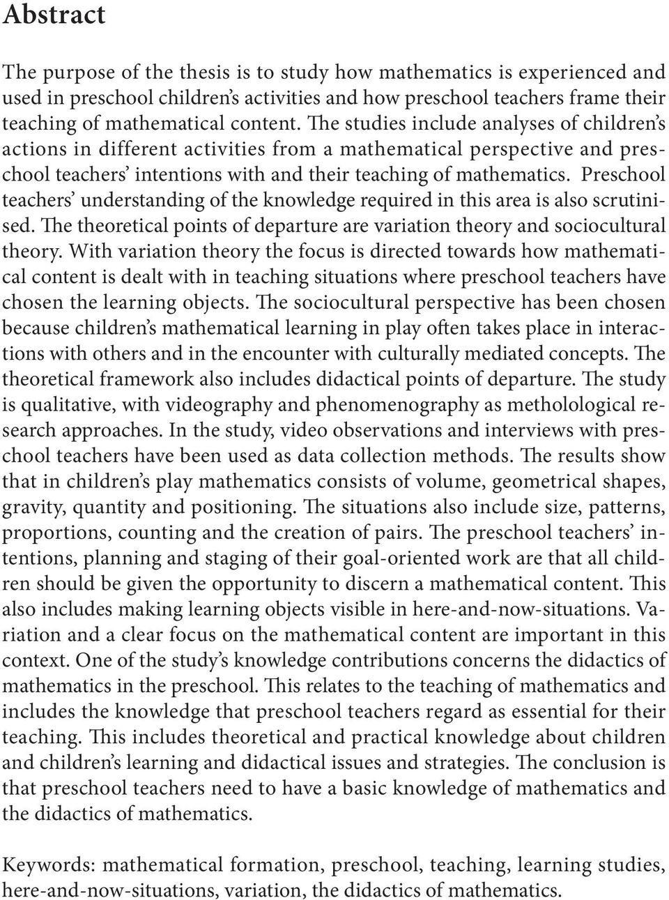 Preschool teachers understanding of the knowledge required in this area is also scrutinised. The theoretical points of departure are variation theory and sociocultural theory.