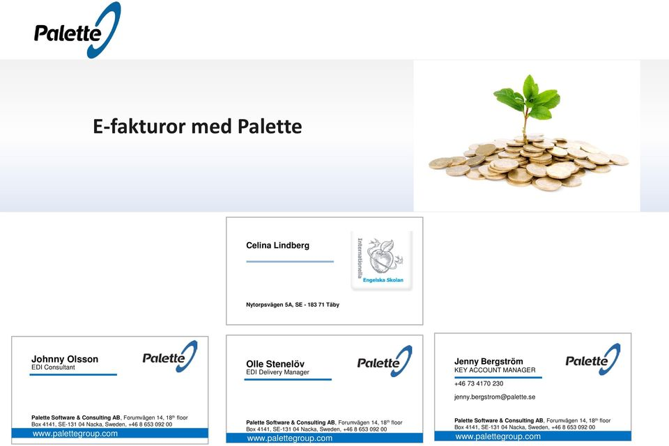 se Palette Software & Consulting AB, Forumvägen 14, 18 th floor Box 4141, SE-131 04 Nacka, Sweden, +46 8 653 092 00 www.palettegroup.