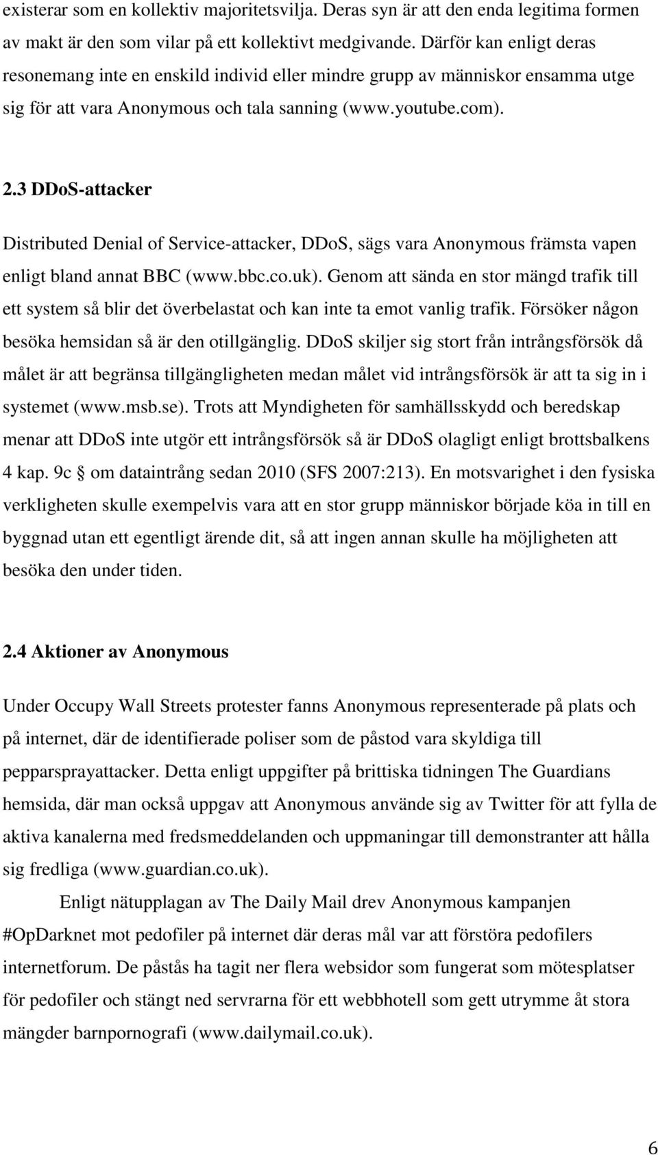 3 DDoS-attacker Distributed Denial of Service-attacker, DDoS, sägs vara Anonymous främsta vapen enligt bland annat BBC (www.bbc.co.uk).