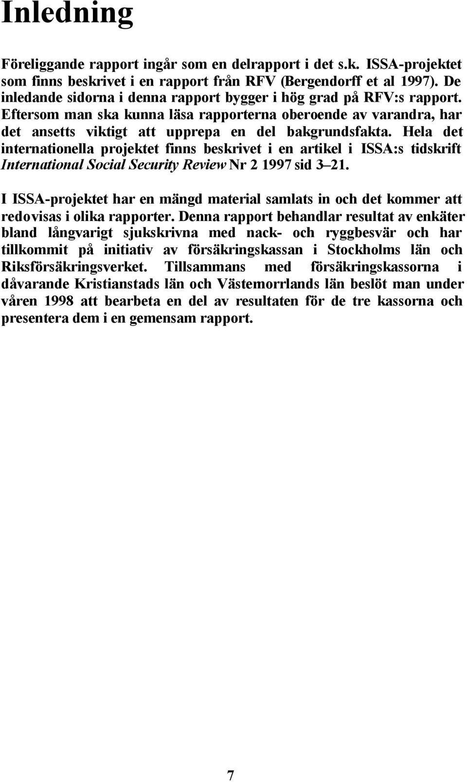 Hela det internationella projektet finns beskrivet i en artikel i ISSA:s tidskrift International Social Security Review Nr 2 1997 sid 3 21.