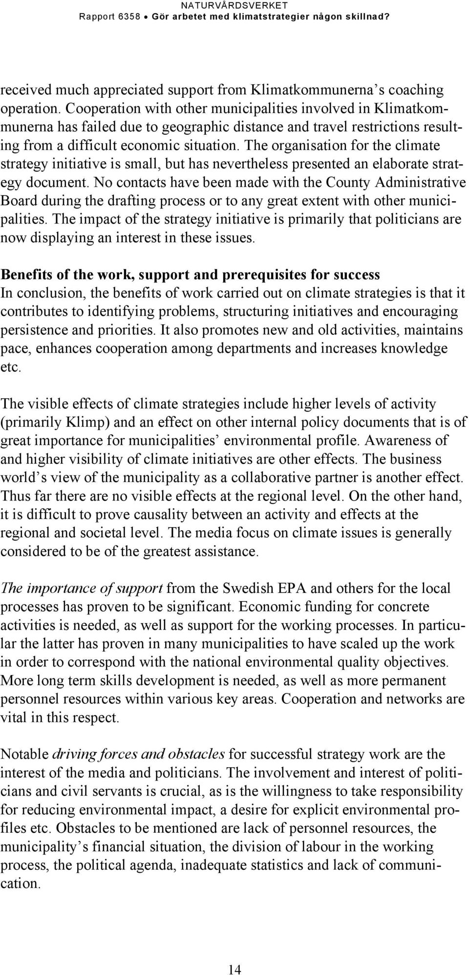 The organisation for the climate strategy initiative is small, but has nevertheless presented an elaborate strategy document.