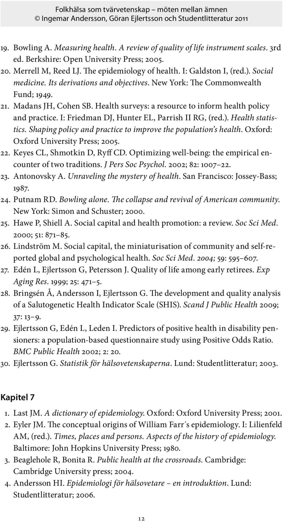 I: Friedman DJ, Hunter EL, Parrish II RG, (red.). Health statistics. Shaping policy and practice to improve the population s health. Oxford: Oxford University Press; 2005. 22.