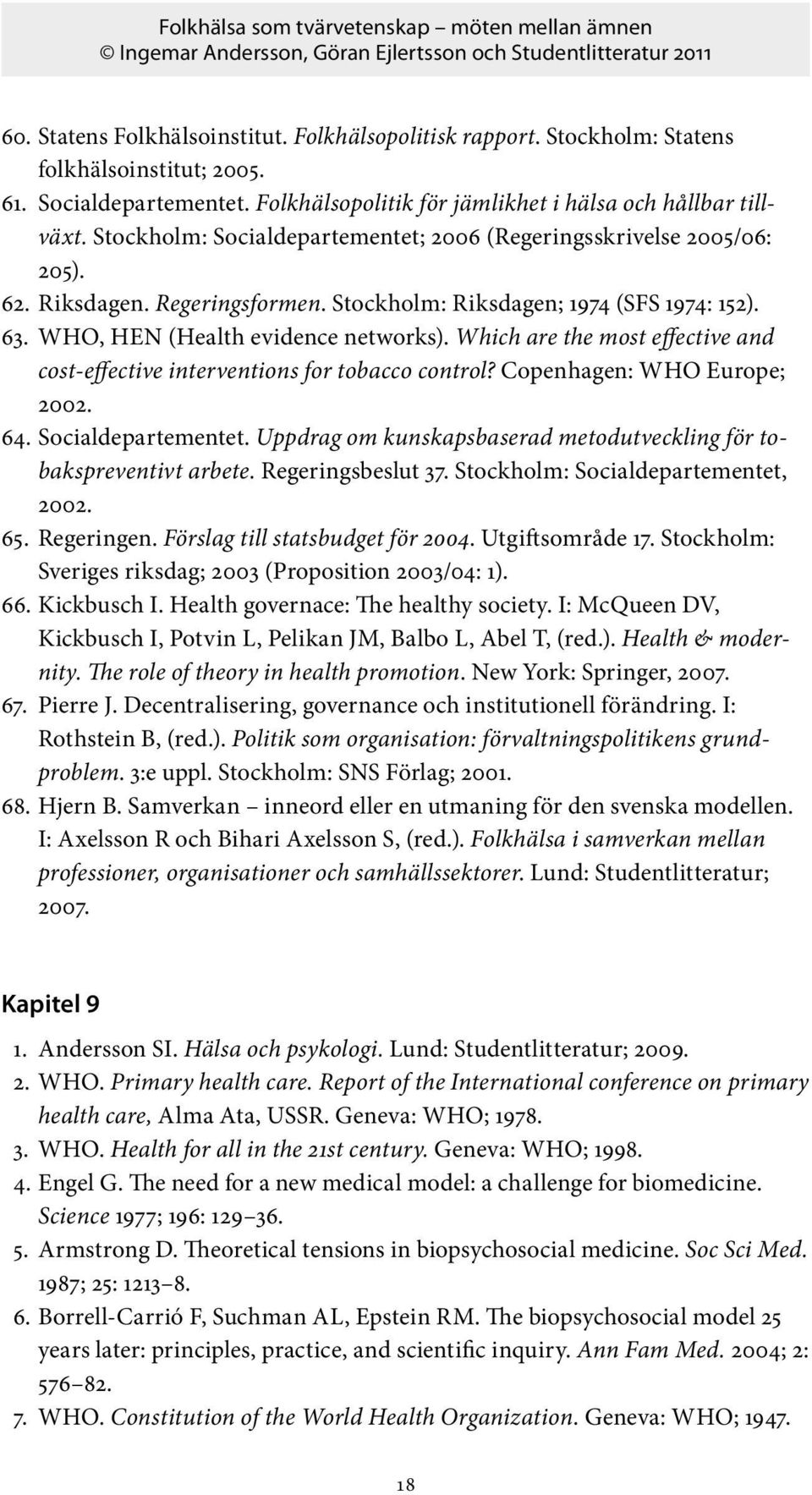 Which are the most effective and cost-effective interventions for tobacco control? Copenhagen: WHO Europe; 2002. 64. Socialdepartementet.