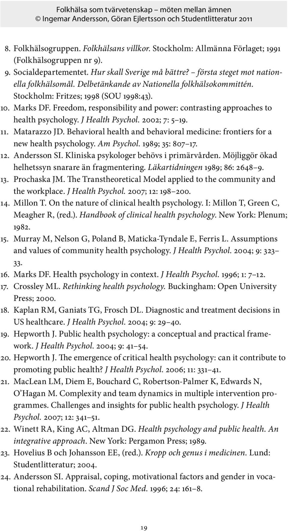 2002; 7: 5 19. 11. Matarazzo JD. Behavioral health and behavioral medicine: frontiers for a new health psychology. Am Psychol. 1989; 35: 807 17. 12. Andersson SI.