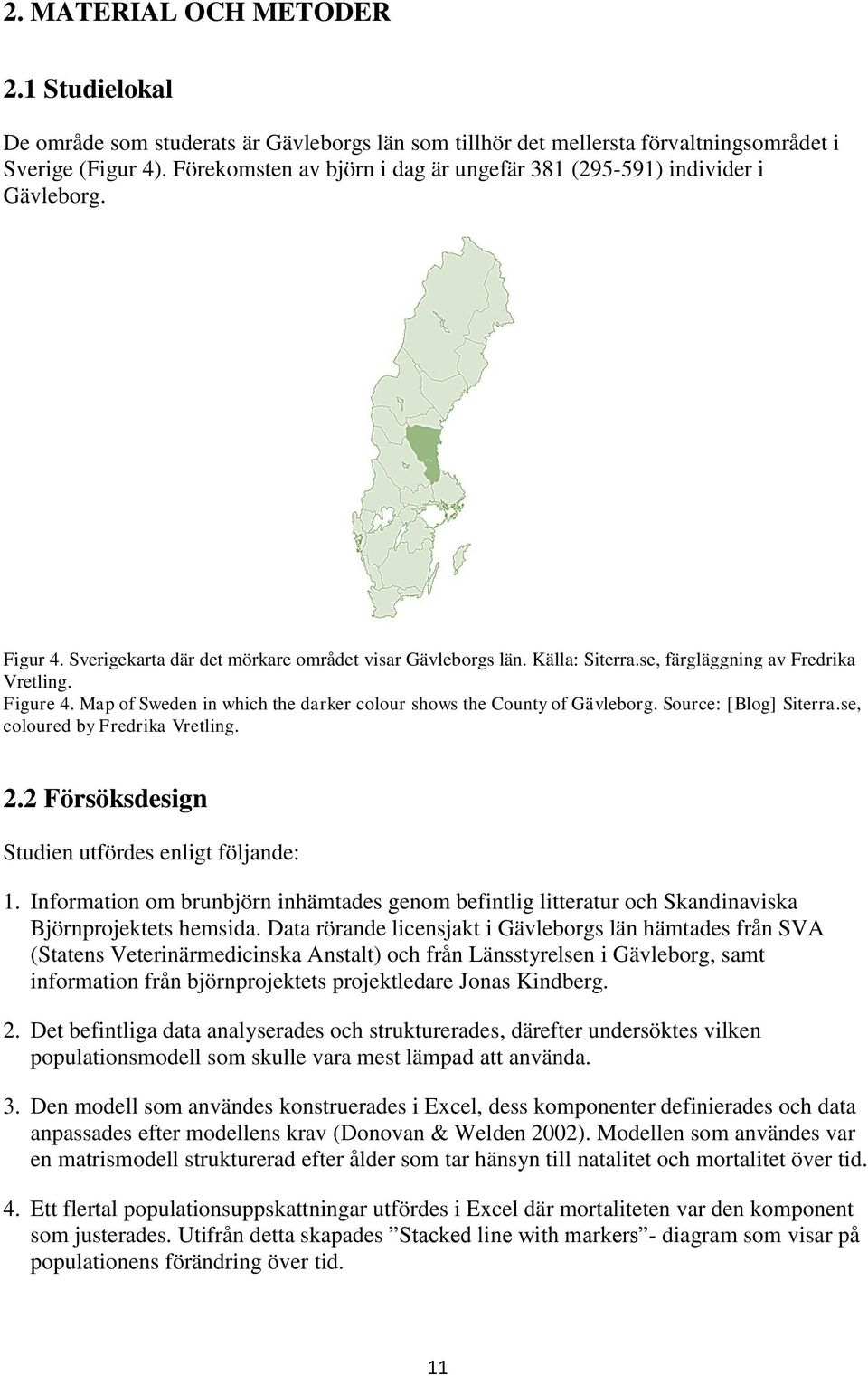Figure 4. Map of Sweden in which the darker colour shows the County of Gävleborg. Source: [Blog] Siterra.se, coloured by Fredrika Vretling. 2.2 Försöksdesign Studien utfördes enligt följande: 1.