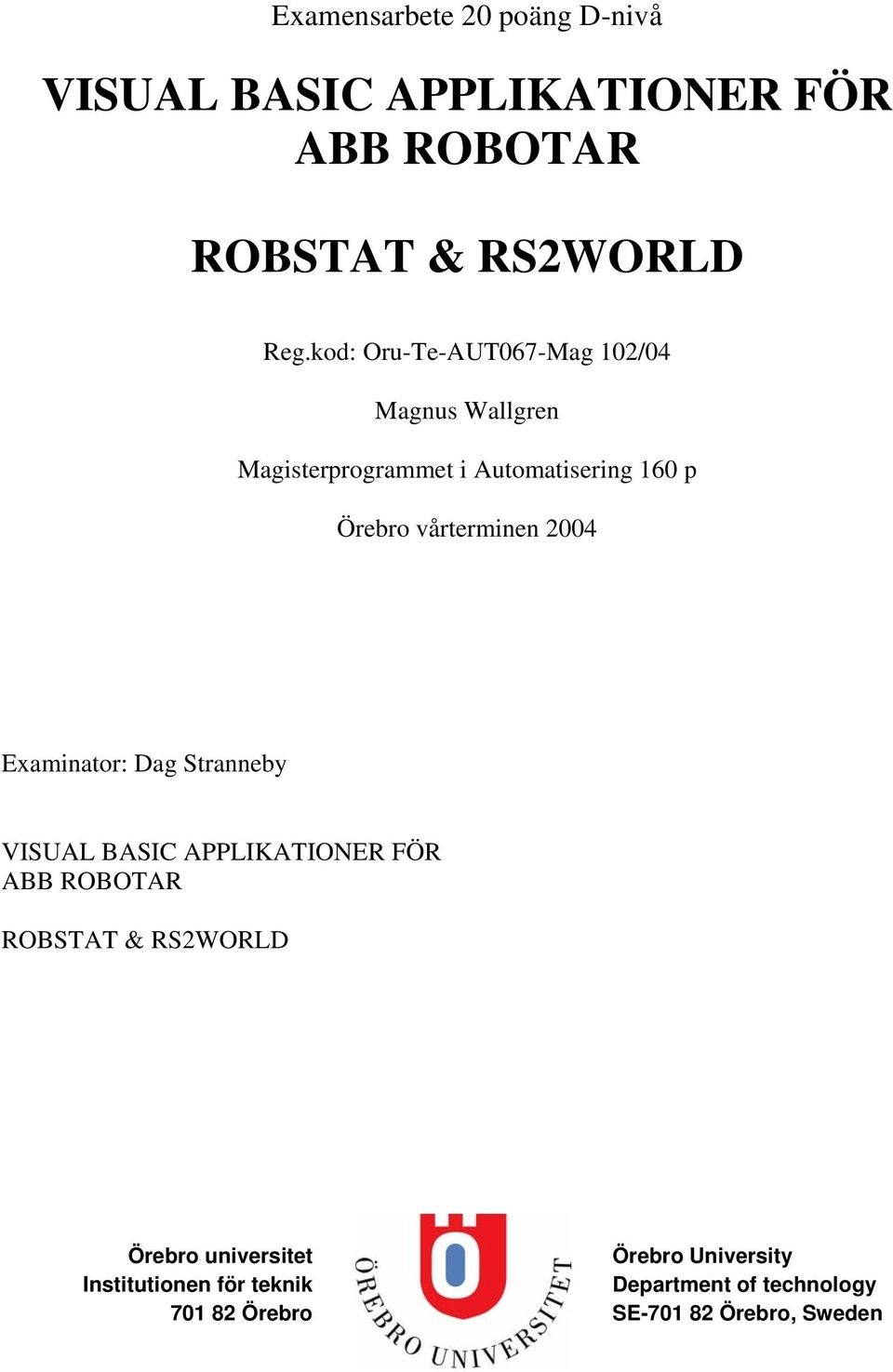 vårterminen 2004 Examinator: Dag Stranneby VISUAL BASIC APPLIKATIONER FÖR ABB ROBOTAR ROBSTAT & RS2WORLD