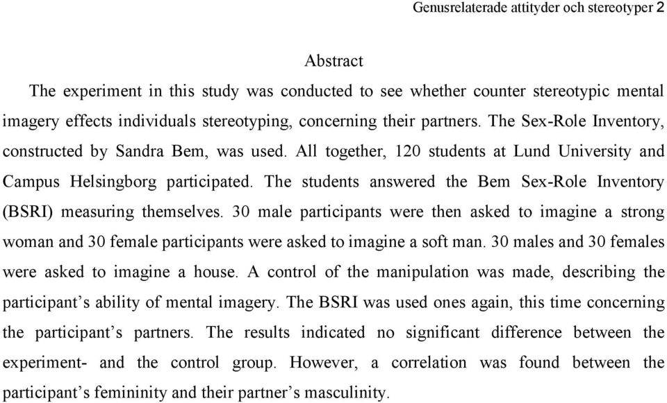 The students answered the Bem Sex-Role Inventory (BSRI) measuring themselves.