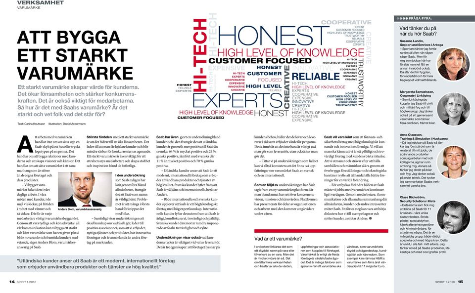 Text: Carina Knutsson Illustration: Daniel Ackermann Honest reliable experts Hi-tech Hi-tech Customer focused expensive innovative Hi-tech Trustworthy cooperative Honest High level of knowledge