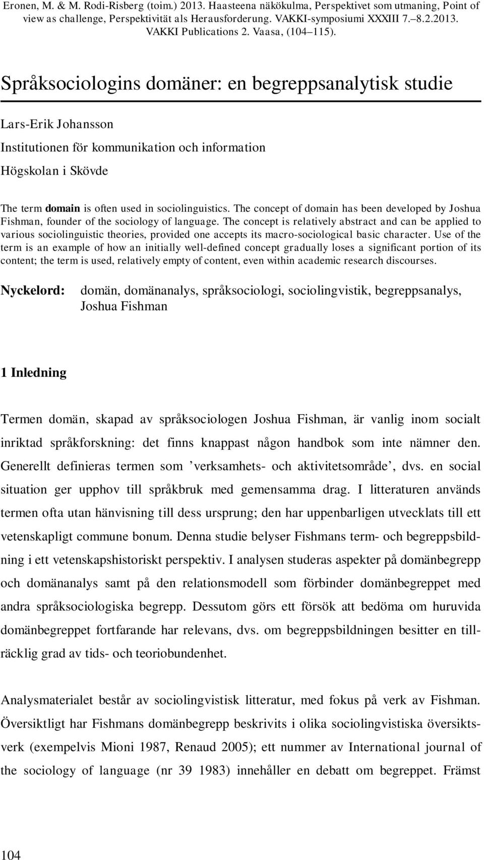 Språksociologins domäner: en begreppsanalytisk studie Lars-Erik Johansson Institutionen för kommunikation och information Högskolan i Skövde The term domain is often used in sociolinguistics.