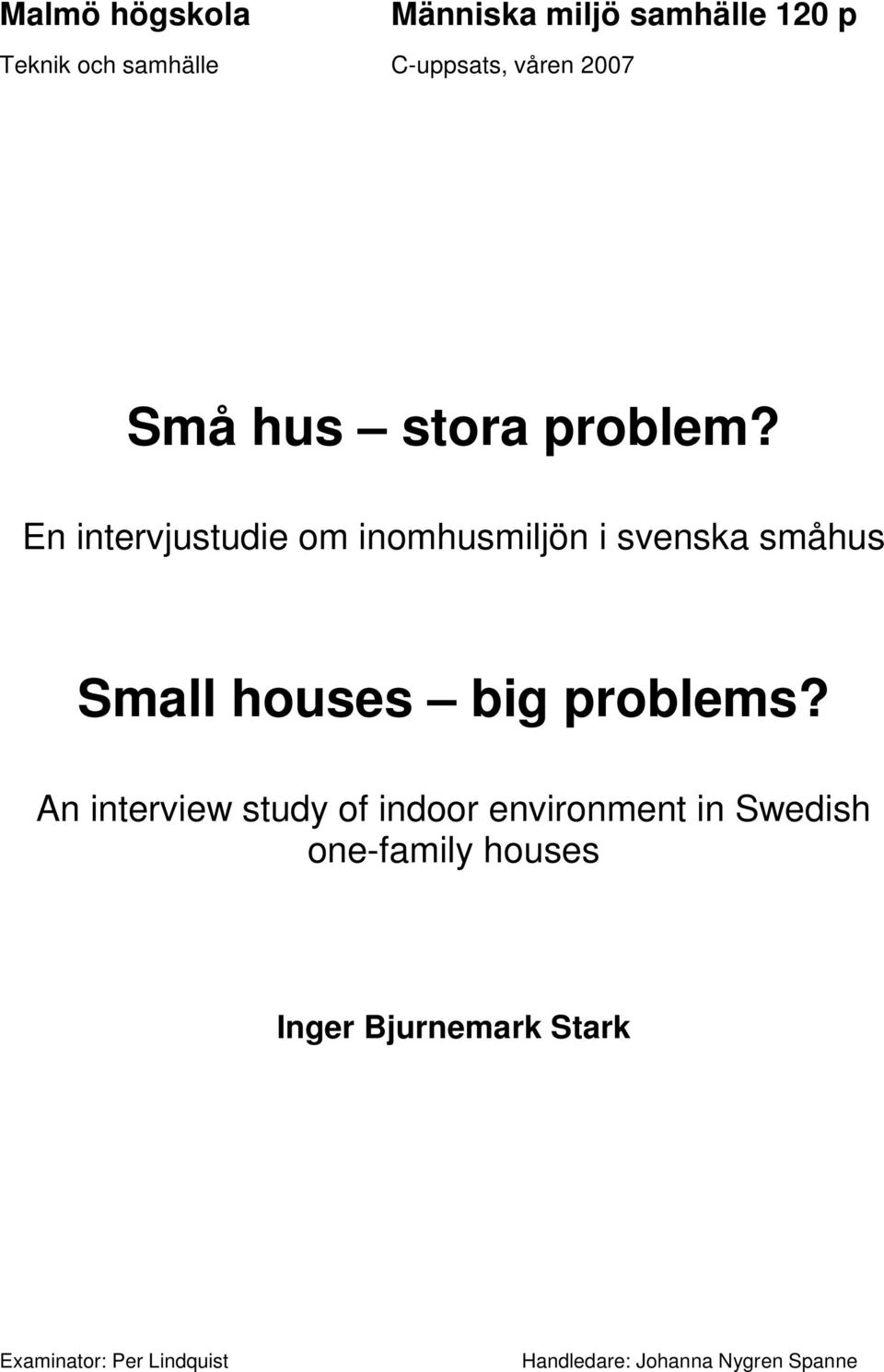 En intervjustudie om inomhusmiljön i svenska småhus Small houses big problems?