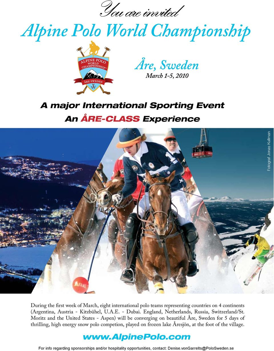 Moritz and the United States - Aspen) will be converging on beautiful Åre, Sweden for 5 days of thrilling, high energy snow polo competion, played on frozen