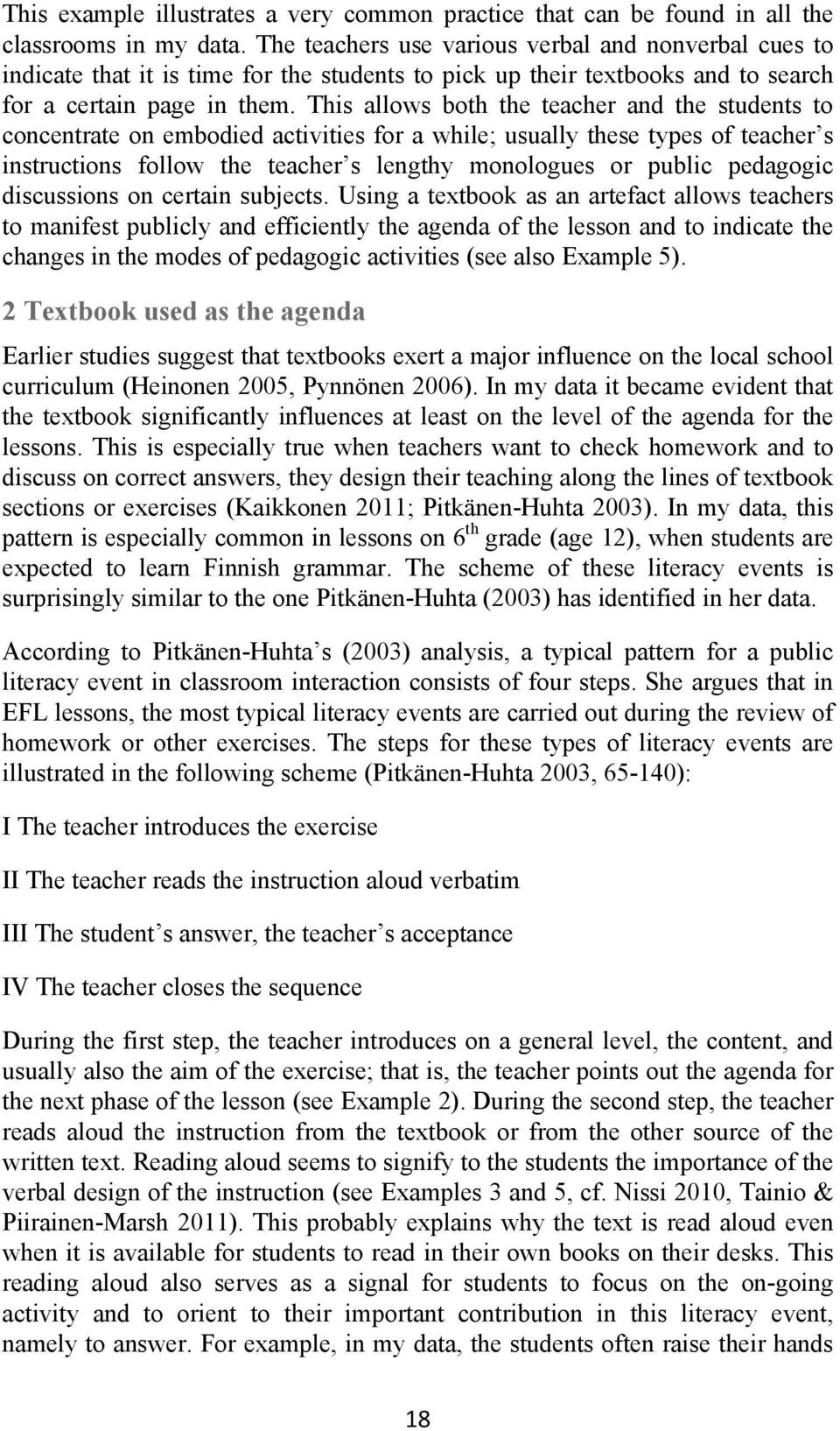 This allows both the teacher and the students to concentrate on embodied activities for a while; usually these types of teacher s instructions follow the teacher s lengthy monologues or public