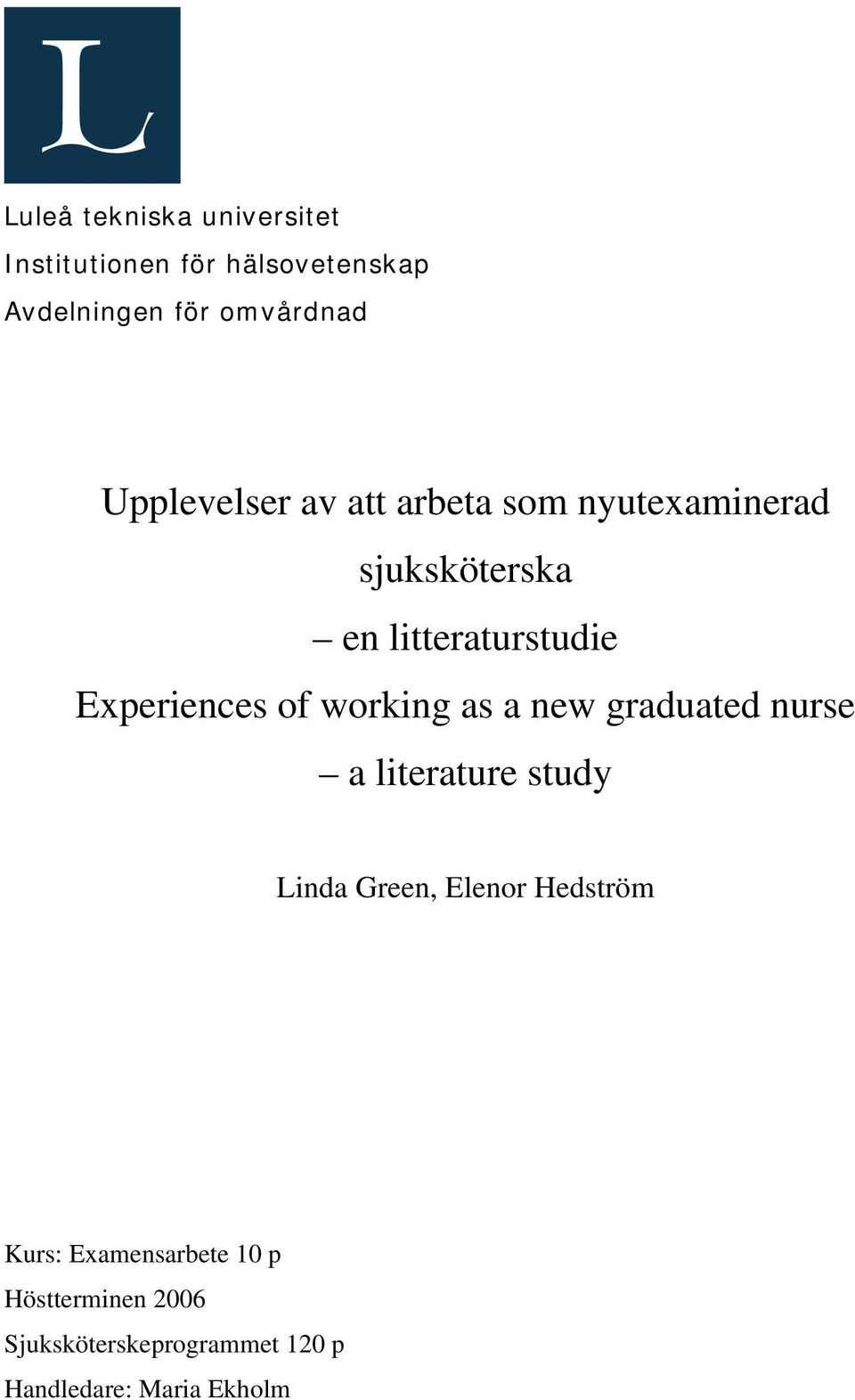 Experiences of working as a new graduated nurse a literature study Linda Green, Elenor