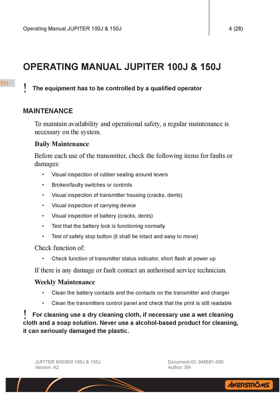 Daily Maintenance Before each use of the transmitter, check the following items for faults or damages: Visual inspection of rubber sealing around levers Broken/faulty switches or controls Visual