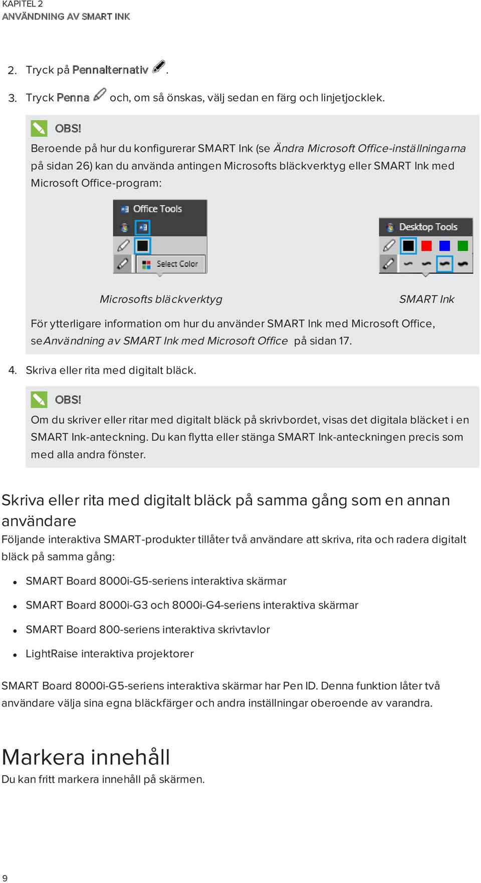 Microsofts bläckverktyg SMART Ink För ytterligare information om hur du använder SMART Ink med Microsoft Office, seanvändning av SMART Ink med Microsoft Office på sidan 17. 4.