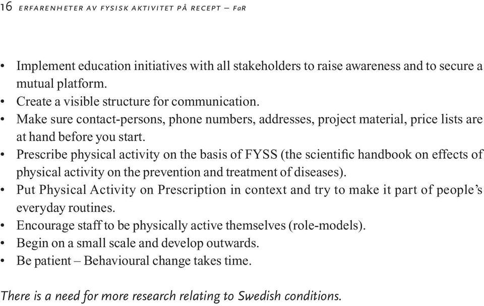 Prescribe physical activity on the basis of FYSS (the scientific handbook on effects of physical activity on the prevention and treatment of diseases).