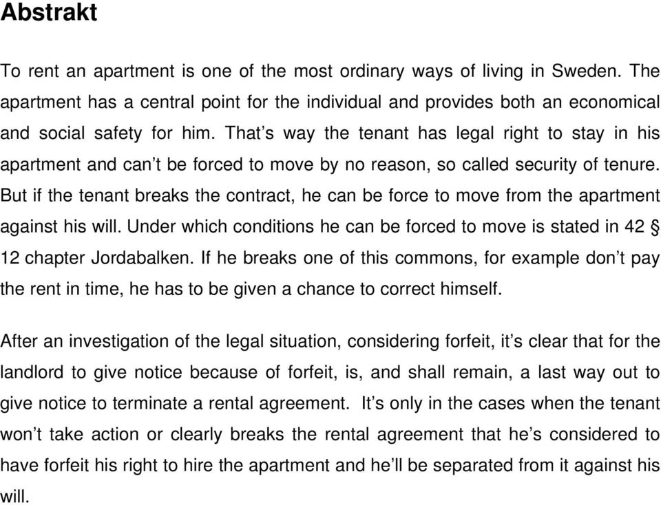 But if the tenant breaks the contract, he can be force to move from the apartment against his will. Under which conditions he can be forced to move is stated in 42 12 chapter Jordabalken.