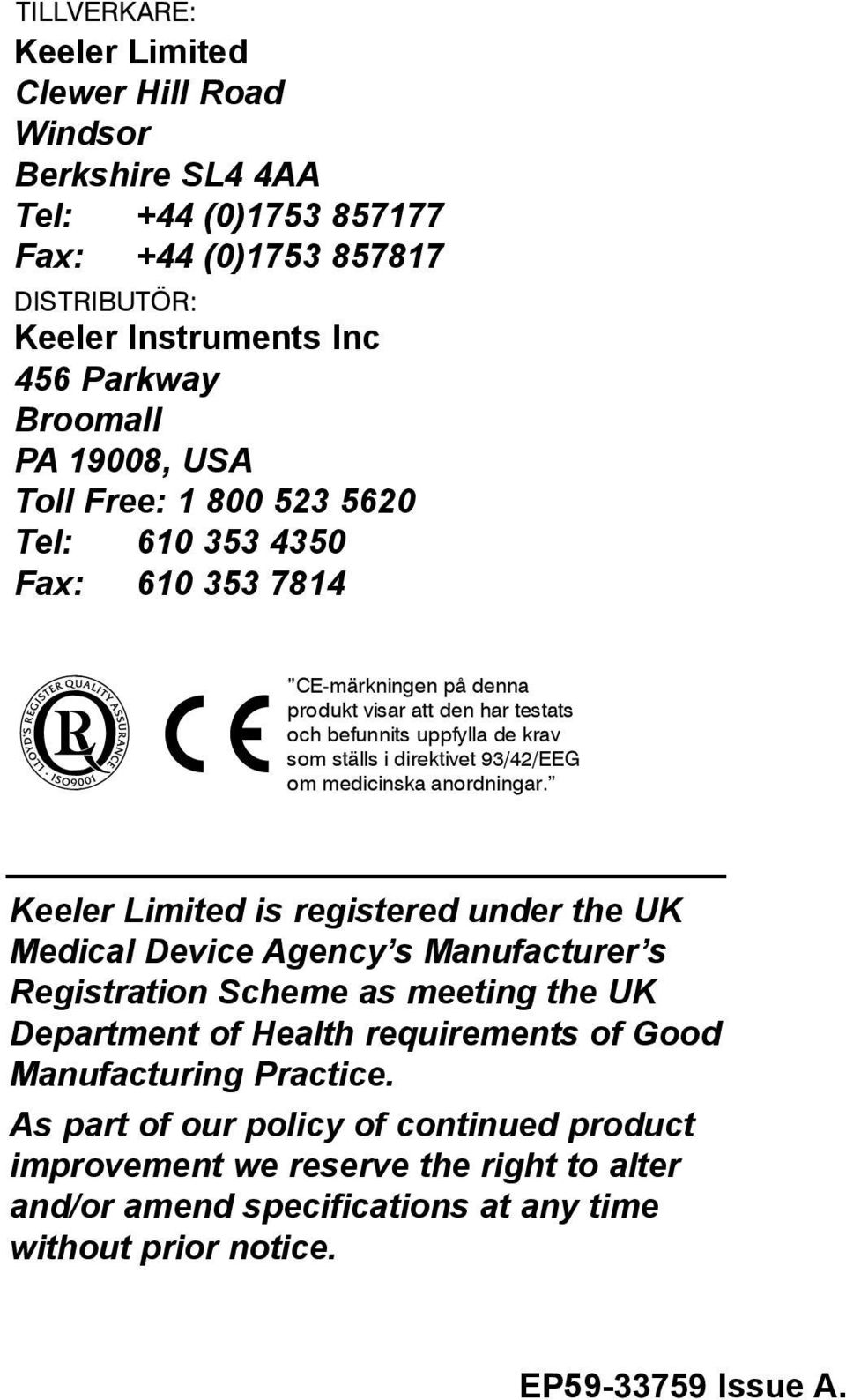 Agency s Manufacturer s Registration Scheme as meeting the UK Department of Health requirements of Good Manufacturing Practice.