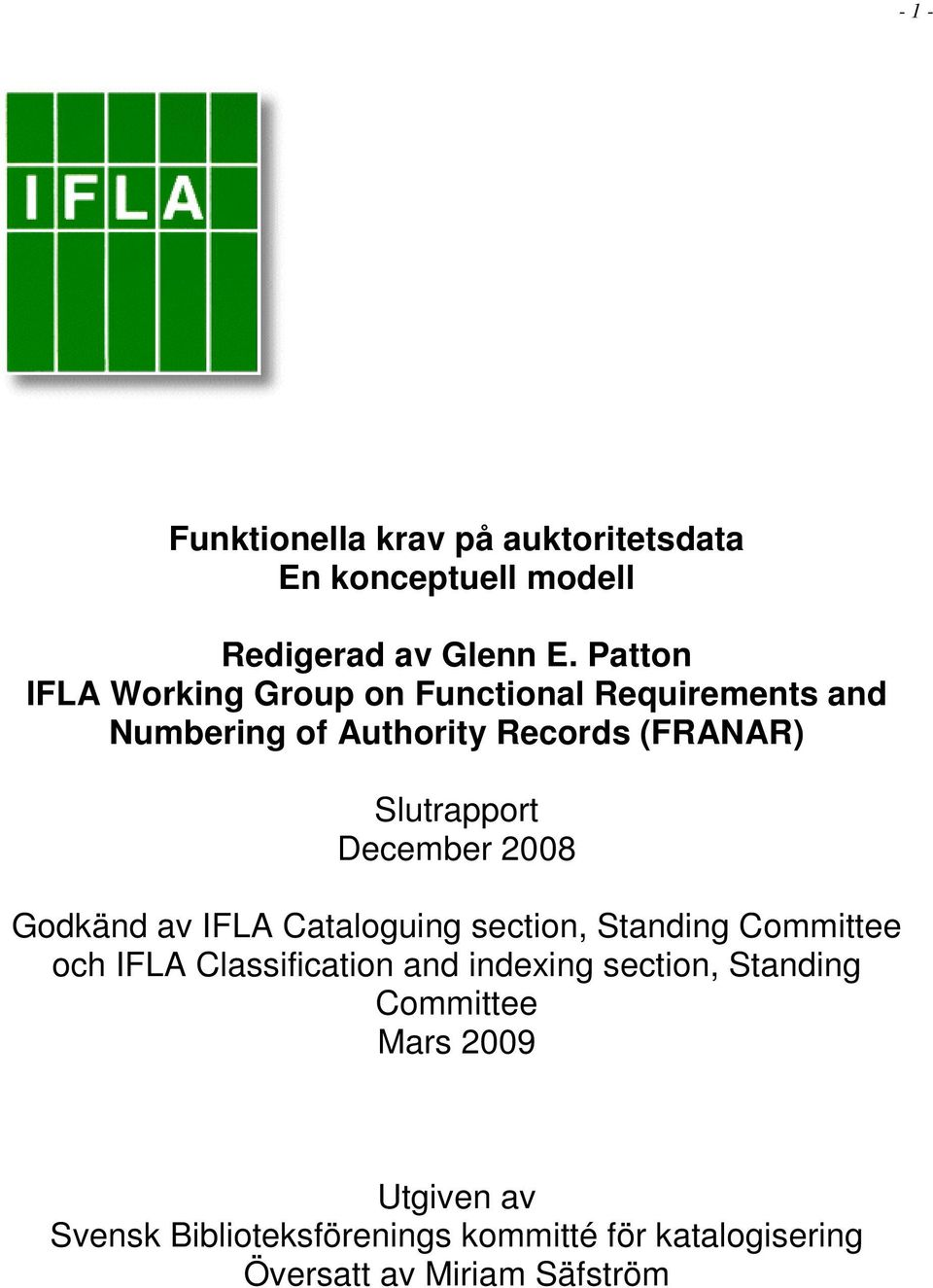 December 2008 Godkänd av IFLA Cataloguing section, Standing Committee och IFLA Classification and indexing