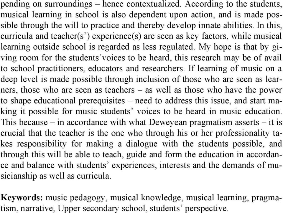 In this, curricula and teacher(s ) experience(s) are seen as key factors, while musical learning outside school is regarded as less regulated.