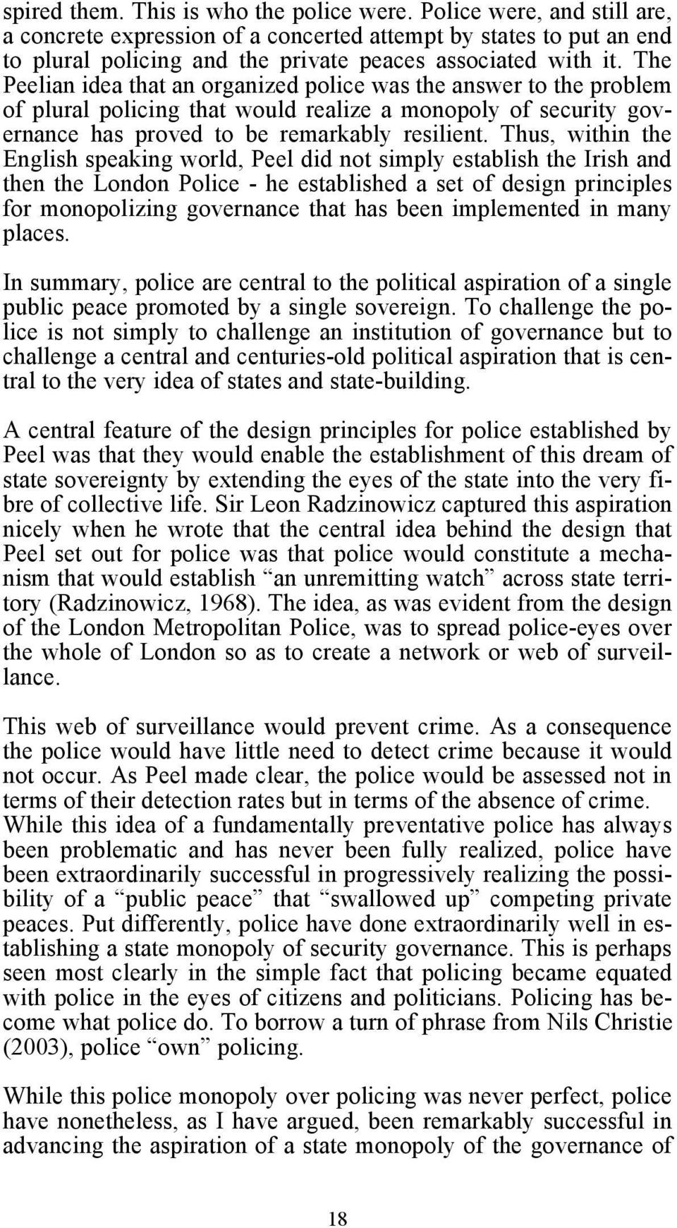 Thus, within the English speaking world, Peel did not simply establish the Irish and then the London Police - he established a set of design principles for monopolizing governance that has been