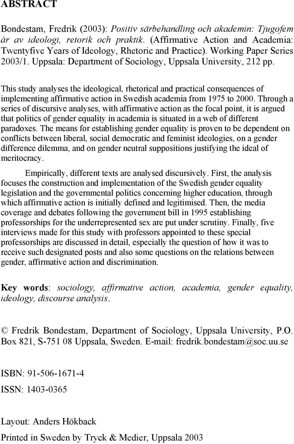This study analyses the ideological, rhetorical and practical consequences of implementing affirmative action in Swedish academia from 1975 to 2000.