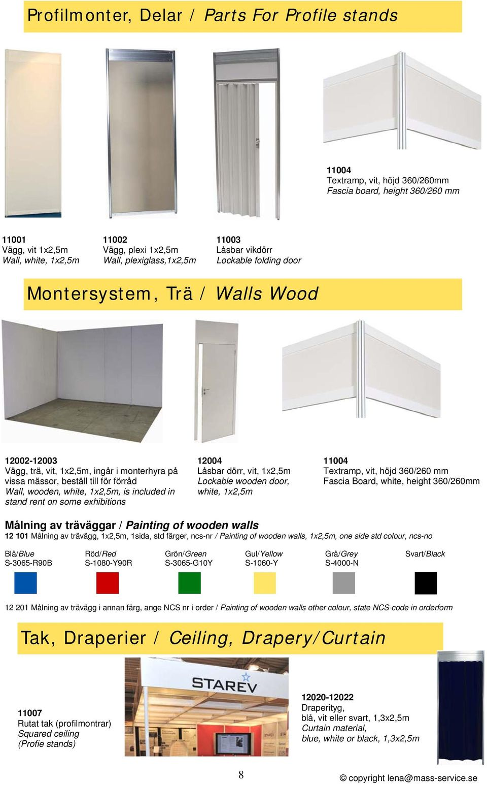 wooden, white, 1x2,5m, is included in stand rent on some exhibitions 12004 Låsbar dörr, vit, 1x2,5m Lockable wooden door, white, 1x2,5m 11004 Textramp, vit, höjd 360/260 mm Fascia Board, white,