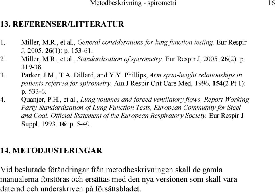 154(2 Pt 1): p. 533-6. 4. Quanjer, P.H., et al., Lung volumes and forced ventilatory flows. Report Working Party Standardization of Lung Function Tests, European Community for Steel and Coal.