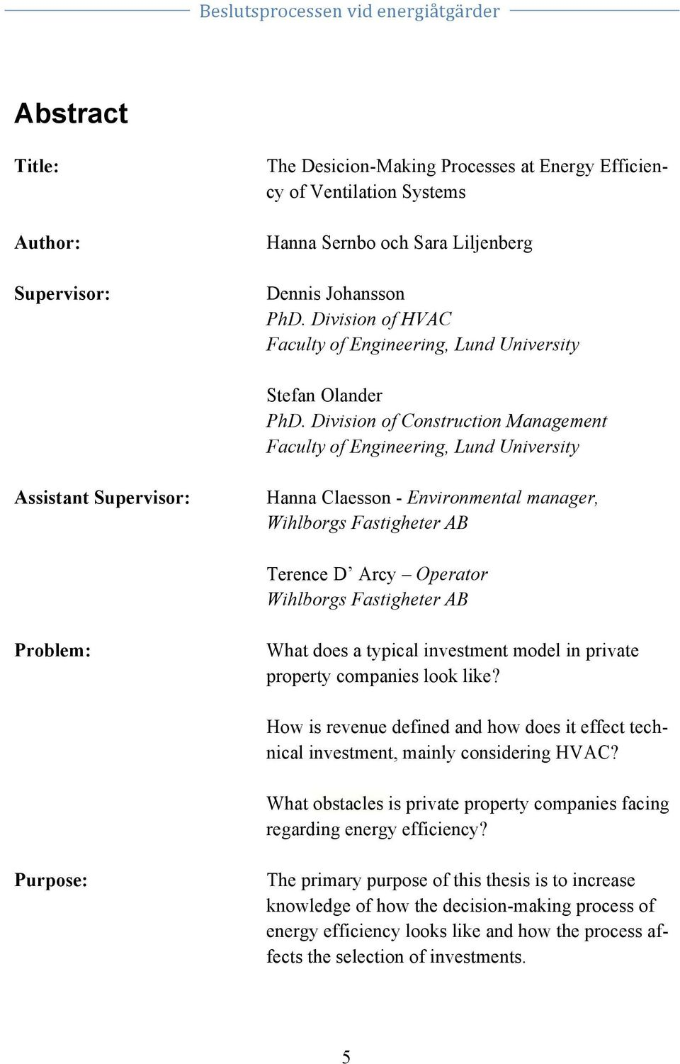 Division of Construction Management Faculty of Engineering, Lund University Assistant Supervisor: Hanna Claesson - Environmental manager, Wihlborgs Fastigheter AB Terence D Arcy Operator Wihlborgs