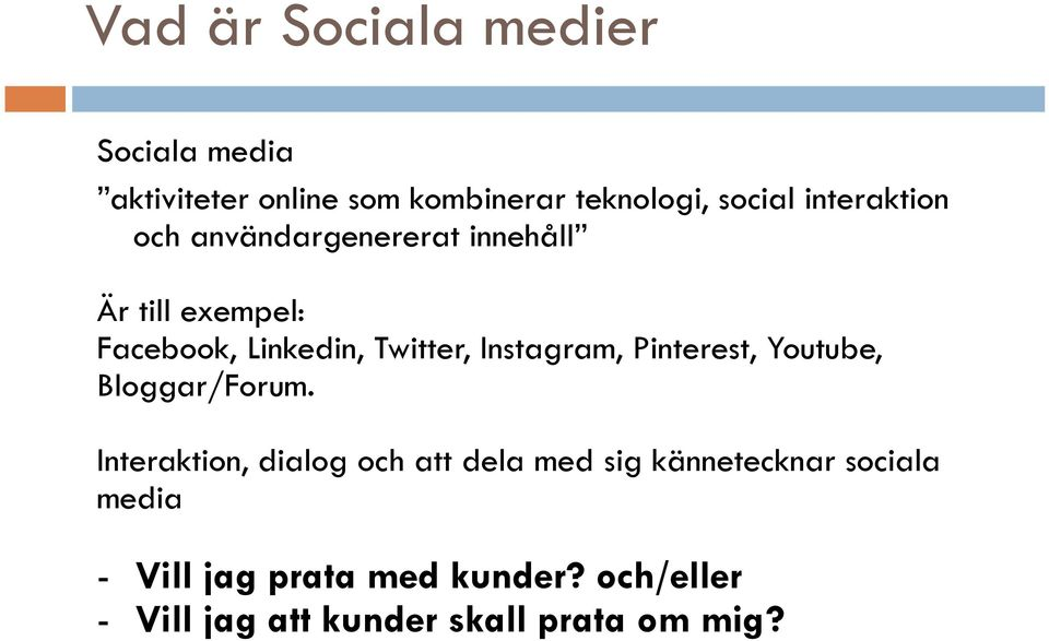 Instagram, Pinterest, Youtube, Bloggar/Forum.