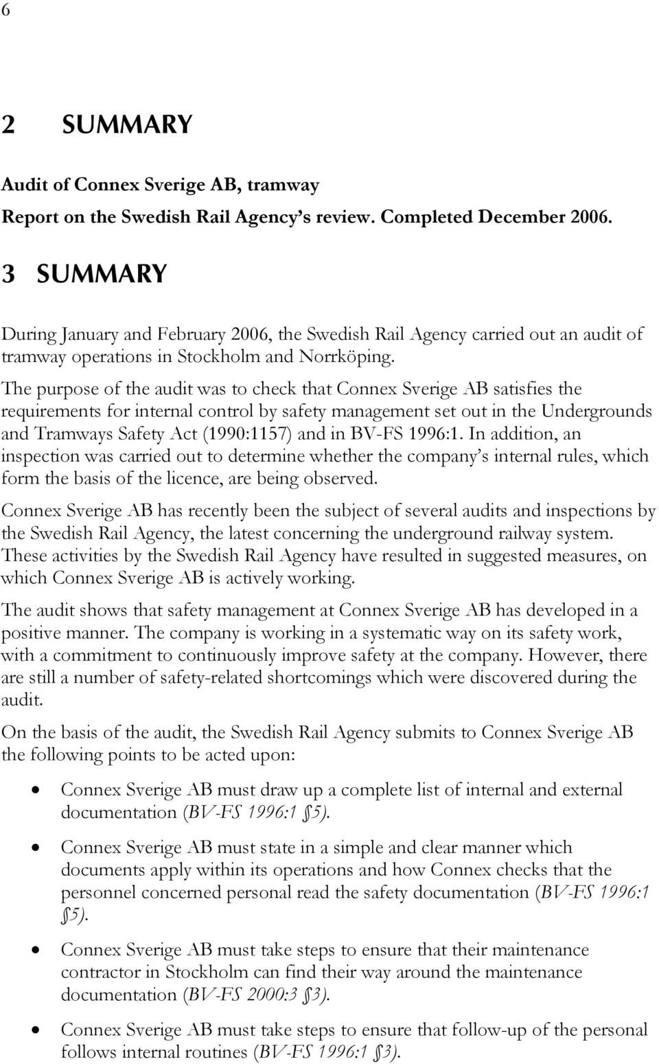 The purpose of the audit was to check that Connex Sverige AB satisfies the requirements for internal control by safety management set out in the Undergrounds and Tramways Safety Act (1990:1157) and
