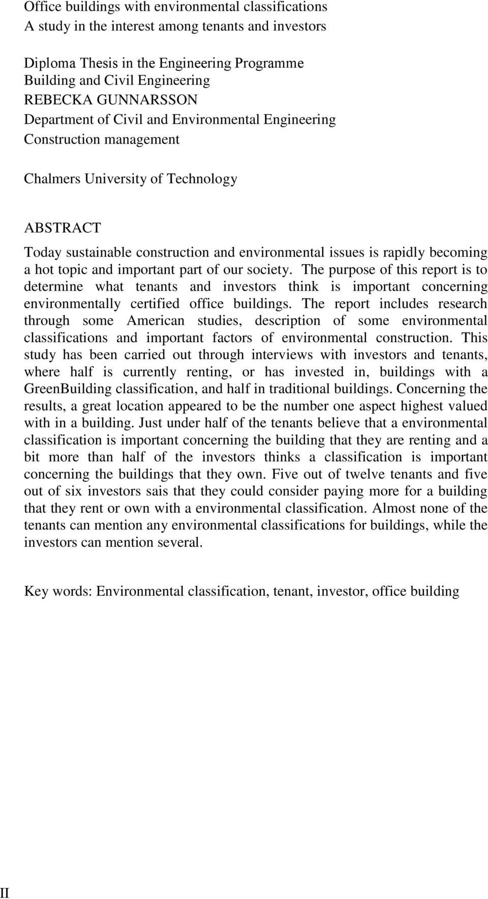 topic and important part of our society. The purpose of this report is to determine what tenants and investors think is important concerning environmentally certified office buildings.
