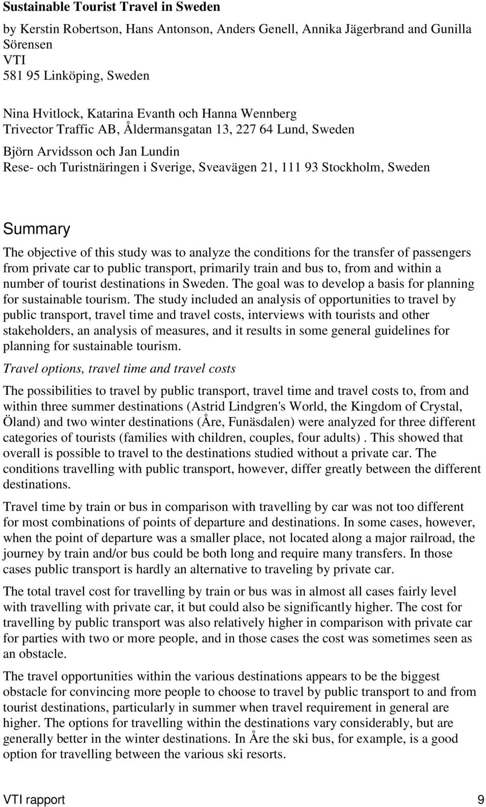 of this study was to analyze the conditions for the transfer of passengers from private car to public transport, primarily train and bus to, from and within a number of tourist destinations in Sweden.