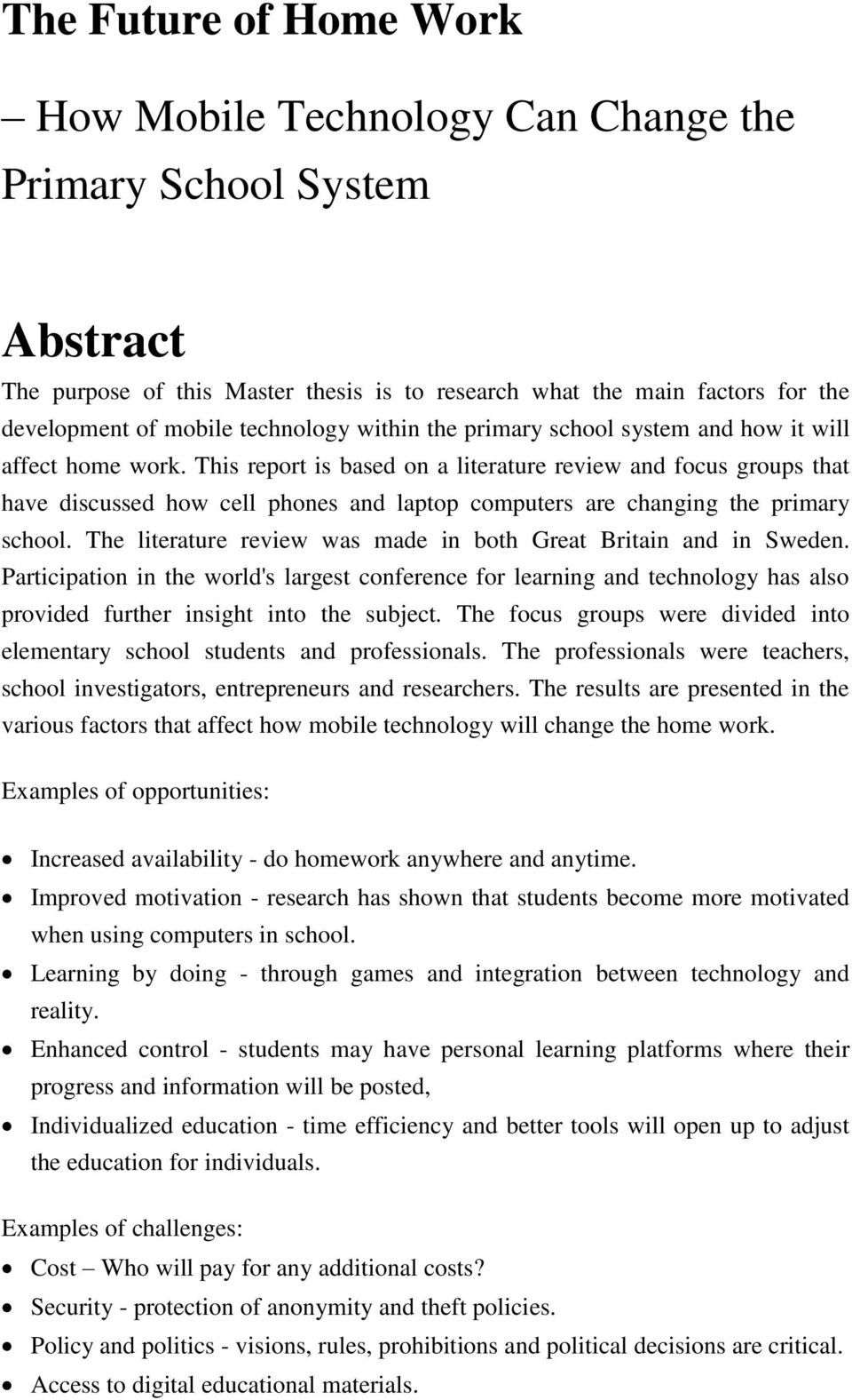 This report is based on a literature review and focus groups that have discussed how cell phones and laptop computers are changing the primary school.