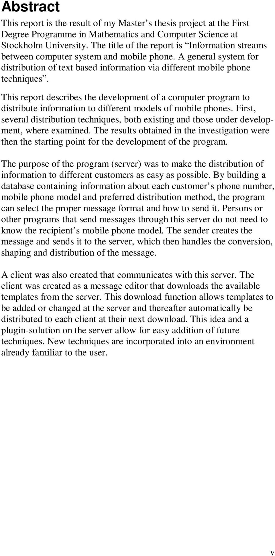 This report describes the development of a computer program to distribute information to different models of mobile phones.