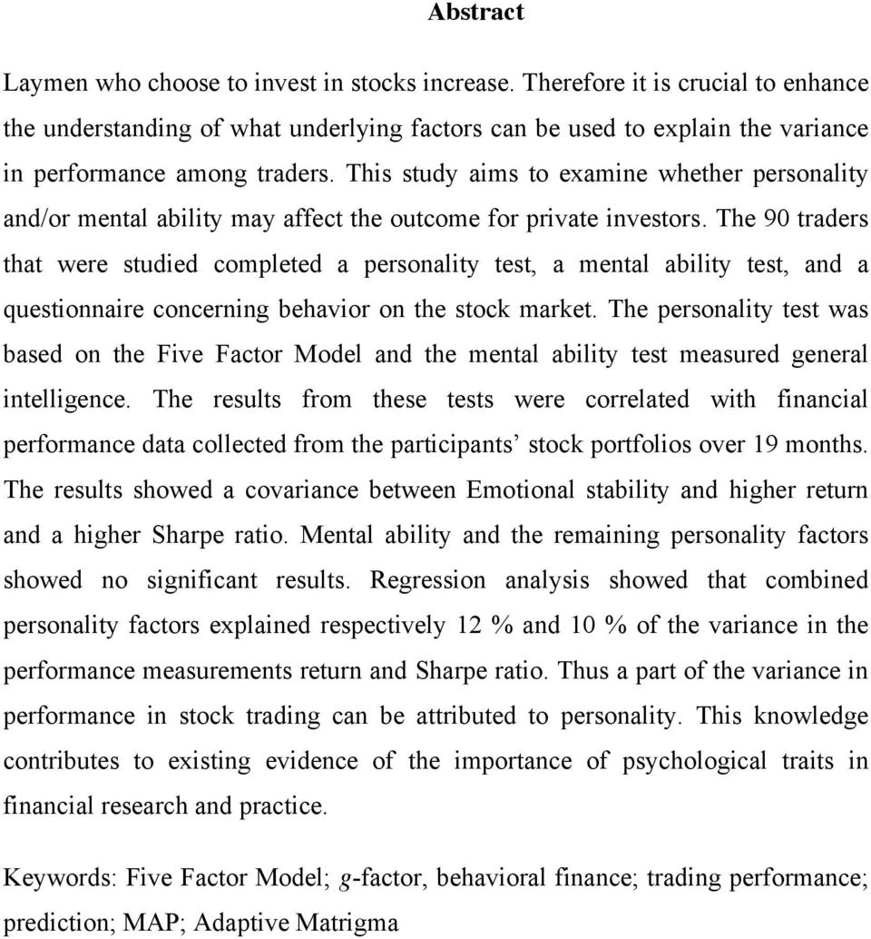 This study aims to examine whether personality and/or mental ability may affect the outcome for private investors.